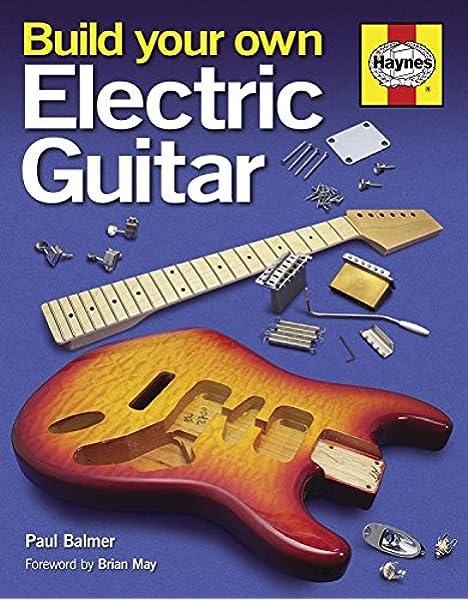 Build Your Own Electric Guitar Haynes Amazon Co Uk Paul Balmer Books