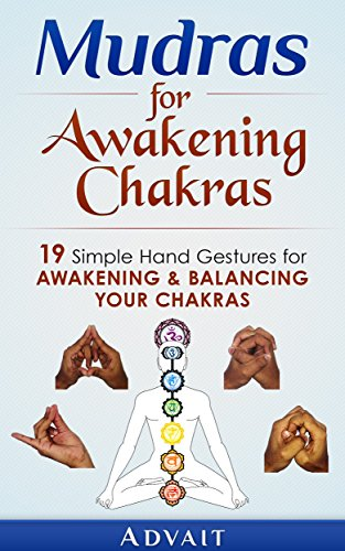 Mudras for Awakening Chakras: 19 Simple Hand Gestures for Awakening and Balancing Your Chakras: [ A Beginner's Guide to Opening and Balancing Your Chakras ] (Mudra Healing Book 3) (English Edition) por Advait