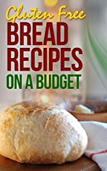 Gluten Free Bread Recipes: An Guide To An Healthy Natural Diet