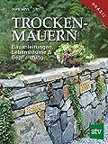 Trockenmauern: Bauanleitungen, Lebensräume & Bepflanzung, Praxisbuch