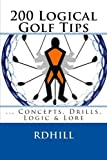Image de 200 Logical Golf Tips    ...Concepts, Drills, Logic & Lore (English Edition)