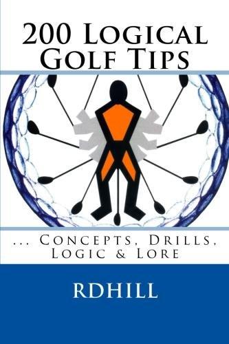 200 Logical Golf Tips    ...Concepts, Drills, Logic & Lore (English Edition) (Golf 200)