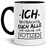 Tassendruck Spruch-TasseIch beobachte Euch Alle Innen & Henkel Schwarz/Neugierig/Lustig/Witzig/Fun/Spaß/Tasse mit Spruch/Mug/Cup Qualität - 25 Jahre Erfahrung