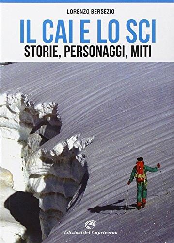 Il CAI e lo sci. Storie, personaggi, miti
