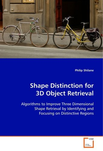 Shape Distinction for 3D Object Retrieval: Algorithms to Improve Three Dimensional Shape Retrieval by Identifying and Focusing on Distinctive Regions by Philip Shilane (2008-10-24)