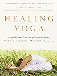 Healing Yoga - Proven Postures to Treat Twenty Common Ailments from Backache to Bone Loss, Shoulder Pain to Bunions, and More