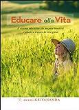 Scarica Libro Educare alla vita Il sistema educativo che prepara bambini e adulti a trovare la vera gioia (PDF,EPUB,MOBI) Online Italiano Gratis