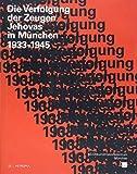 Die Verfolgung der Zeugen Jehovas in München 1933-1945: Publikation zur Ausstellung im NS-Dokumentationszentrum München