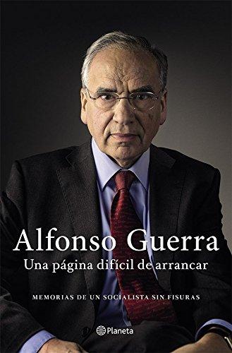 Una página difícil de arrancar: Memorias de un socialista sin fisuras por Alfonso Guerra