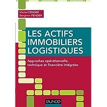 Les actifs immobiliers logistiques - Approches opérationnelle, technique et financière intégrées