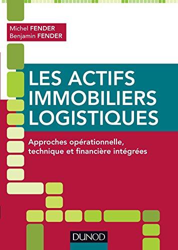 Descargar Libro Les actifs immobiliers logistiques : Approches opérationnelle, technique et financière intégrées (Hors collection) de Michel Fender