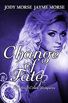 Change of Fate (The Briar Creek Vampires, Book 4) by [Morse, Jayme, Morse, Jody]