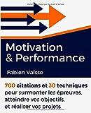Telecharger Livres Motivation et performance 700 citations et 30 techniques pour surmonter les epreuves atteindre vos objectifs et realiser vos projets (PDF,EPUB,MOBI) gratuits en Francaise