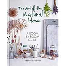 The Art of the Natural Home (English Edition)