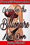 Curves For The Billionaire Next Door: (Billionaire/BBW Bareback Pregnancy Erotica)