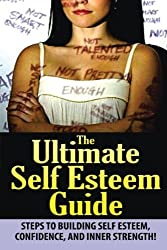 The Ultimate Self Esteem Guide: Steps to Building Self Esteem, Confidence, and Inner strength! by Jeffrey Powell (2014-08-14)