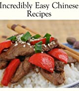 Incredibly Easy Chinese (Delicious Recipes Book 6) (English Edition)