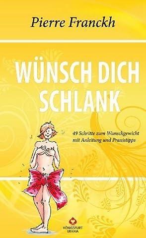 Wünsch dich schlank: 49 Schritte zum Wunschgewicht von Pierre Franckh (10. Mai 2011) Broschiert