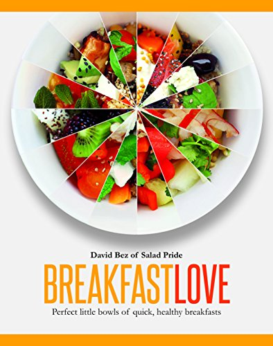 Breakfast Love: Perfect little bowls for quick, healthy breakfasts por David Bez