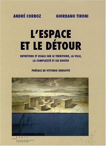 L'espace et le détour - Entretiens et essais sur le territoire, la ville, la complexité et les doutes par André Corboz et Giordano Tironi