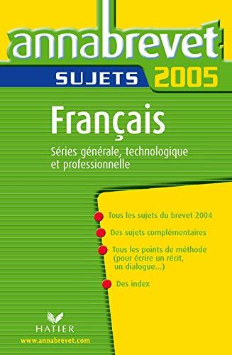Annabrevet 2005 Français Sujets: Séries générale, technologique et professionnelle