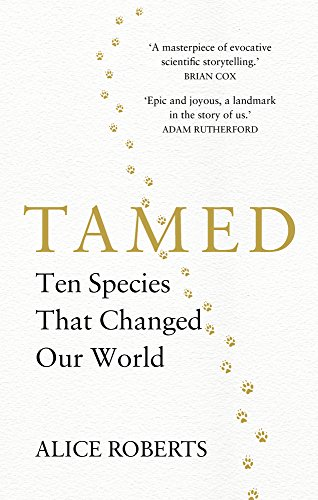 Tamed: Ten Species that Changed our World par Alice Roberts