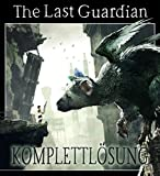 The Last Guardian - Komplettlösung / Lösungsbuch (English Edition)