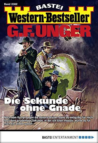 G. F. Unger Western-Bestseller 2382 - Western: Die Sekunde ohne Gnade