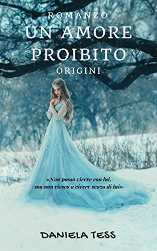 Un amore proibito - Origini: #1 di una trilogia di [Tess, Daniela]