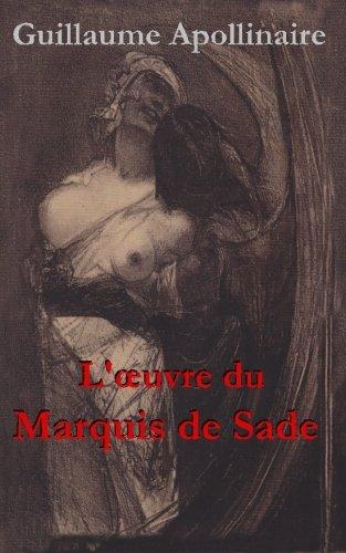 L'oeuvre du Marquis de Sade: Une anthologie de Guillaume Apollinaire por M. Guillaune Apollinaire