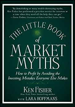 The Little Book of Market Myths: How to Profit by Avoiding the Investing Mistakes Everyone Else Makes (Little Books. Big Profits) di [Fisher, Kenneth L.]