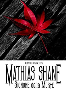 Mathias Shane - Signore della Morte (Mathias Shane Saga Vol. 1) di [Scarnecchia, Alessio]