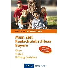 Mein Ziel: Realschulabschluss Deutsch - Bayern: Üben - Testen - Prüfung bestehen. Mit Lösungen