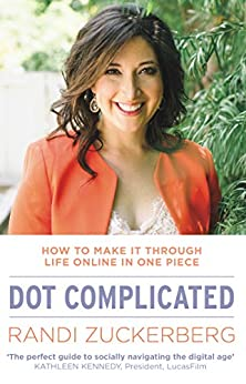 Dot Complicated - How to Make it Through Life Online in One Piece by [Zuckerberg, Randi]