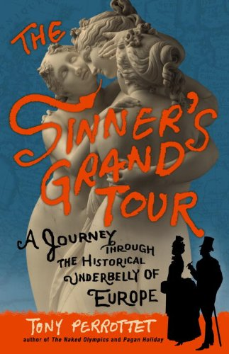 The sinners grand tour a journey through the historical underbelly the sinners grand tour a journey through the historical underbelly of europe by perrottet fandeluxe Image collections