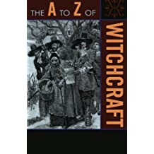 The A to Z of Witchcraft (The A to Z Guide Series)