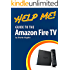 Help Me! Guide to the Amazon Fire TV: Step-by-Step User Guide for Amazon's First Generation Media Center