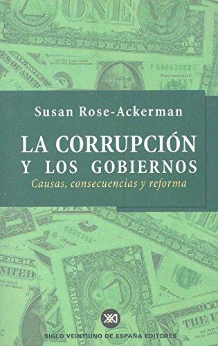 La corrupción y los gobiernos: Causas, consecuencias y reforma por Susan Rose-Ackerman
