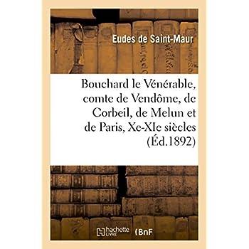 Vie de Bouchard le Vénérable, comte de Vendôme, de Corbeil, de Melun et de Paris, Xe-XIe siècles