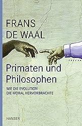 Primaten und Philosophen: Wie die Evolution die Moral hervorbrachte