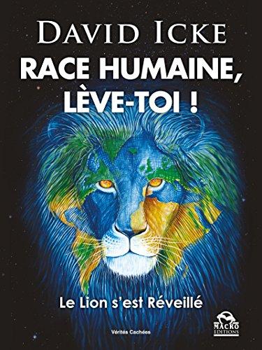 Race Humaine lève-toi !: Le Lion s'est Réveillé (Vérités Cachées) par David Icke