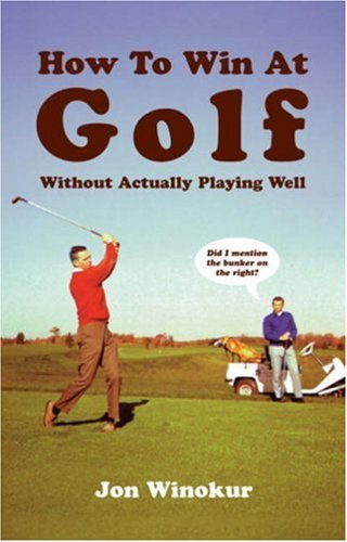 How to Win at Golf: Without Actually Playing Well by Jon Winokur (2002-09-26)