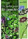 Un jardin pour les insectes. Les connaître et favoriser leur présence