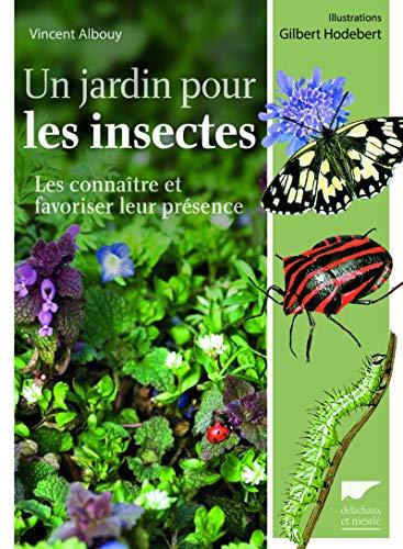 Un jardin pour les insectes. Les connaître et favoriser leur présence par Vincent Albouy