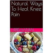 Natural Ways To Heal Knee Pain (English Edition)