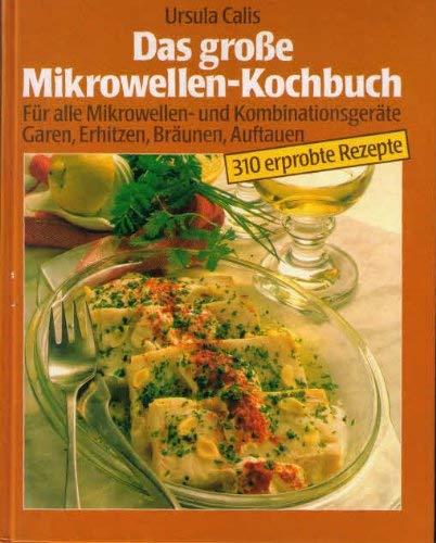 Das grosse Mikrowellen-Kochbuch : für alle Mikrowellen- u. Kombinationsgeräte , garen, erhitzen, bräunen, auftauen , 310 erprobte Rezepte.