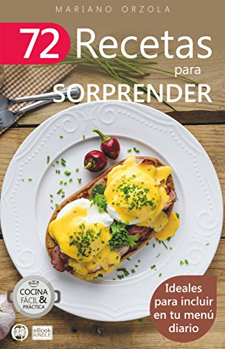 72 RECETAS PARA SORPRENDER: Ideales para incluir en tu menú diario (Colección Cocina Fácil & Práctica nº 31) por Mariano Orzola