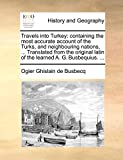 Busbecq, O: Travels into Turkey: containing the most accurat
