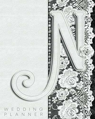 N Wedding Planner: Monogram Initial Letter Wedding Planning & Organizer Notebook: Includes  Budget Sheets, Worksheets, Timelines & More (Faux Leather & Lace) -