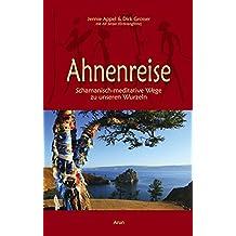 Ahnenreise: Schamanisch-meditative Wege zu unseren Wurzeln (mit CD)